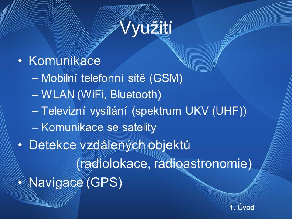 Využití Komunikace –Mobilní telefonní sítě (GSM) –WLAN (WiFi, Bluetooth) –Televizní vysílání (spektrum UKV (UHF)) –Komunikace se satelity Detekce vzdálených objektů (radiolokace, radioastronomie) Navigace (GPS) 1.