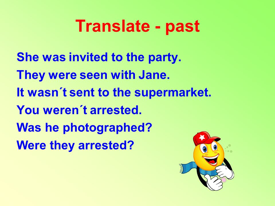 Translate - past She was invited to the party. They were seen with Jane.