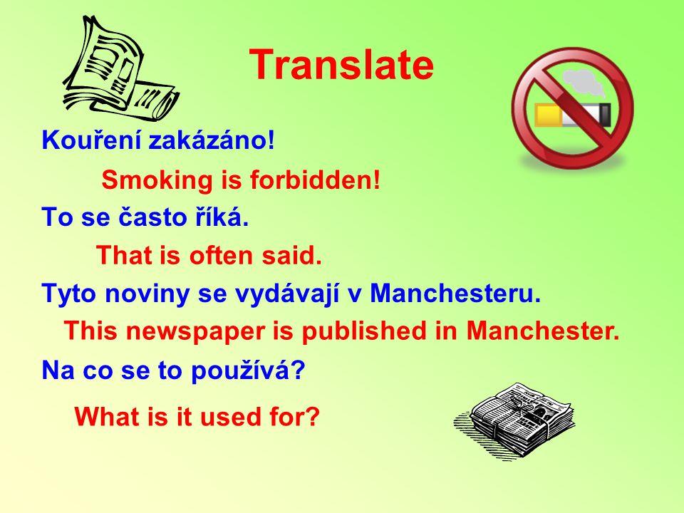 Translate Kouření zakázáno. To se často říká. Tyto noviny se vydávají v Manchesteru.