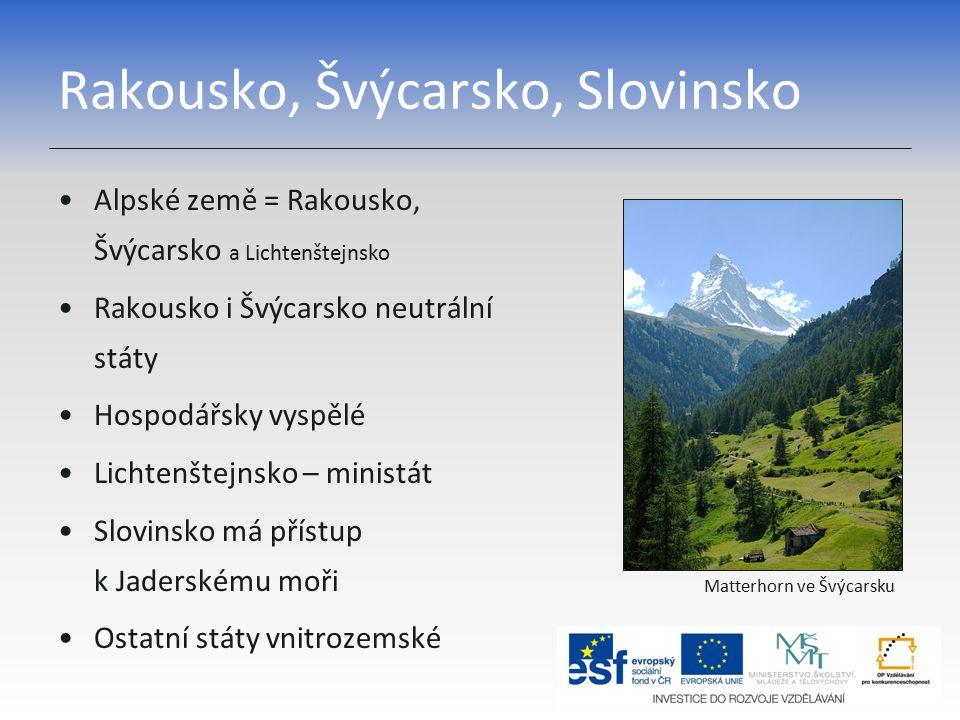 Rakousko, Švýcarsko, Slovinsko Alpské země = Rakousko, Švýcarsko a Lichtenštejnsko Rakousko i Švýcarsko neutrální státy Hospodářsky vyspělé Lichtenštejnsko – ministát Slovinsko má přístup k Jaderskému moři Ostatní státy vnitrozemské Matterhorn ve Švýcarsku