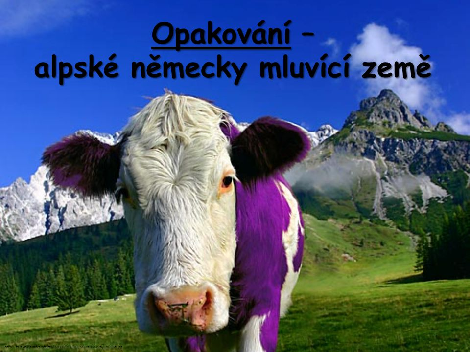 Opakování – alpské německy mluvící země http://fc05.deviantart.net/fs9/i/2006/013/0/3/Milka_Cow_by_miki3d.jpg