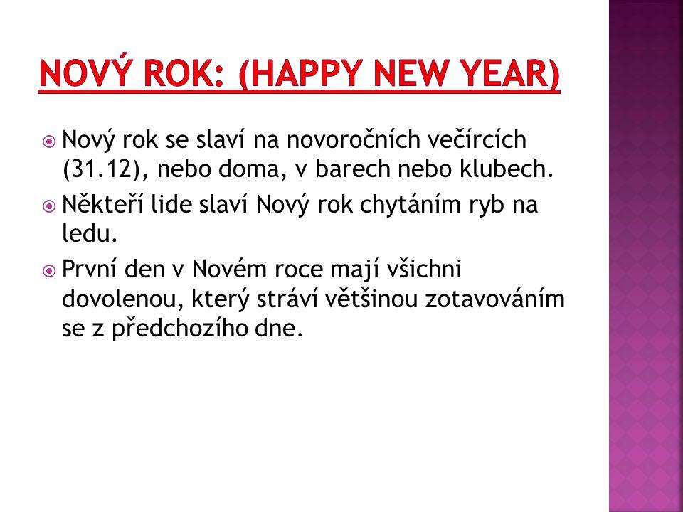  Nový rok se slaví na novoročních večírcích (31.12), nebo doma, v barech nebo klubech.