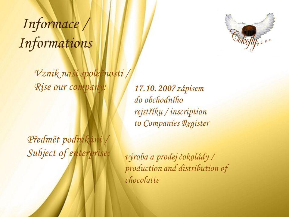 Vznik naší společnosti / Rise our company: 17.10. 2007 zápisem do obchodního rejstříku / inscription to Companies Register Informace / Informations vý