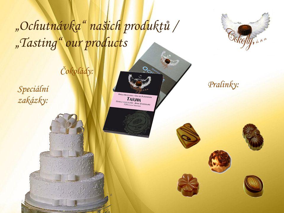 """""""Ochutnávka"""" našich produktů / """"Tasting"""" our products Pralinky: Čokolády: Speciální zakázky:"""