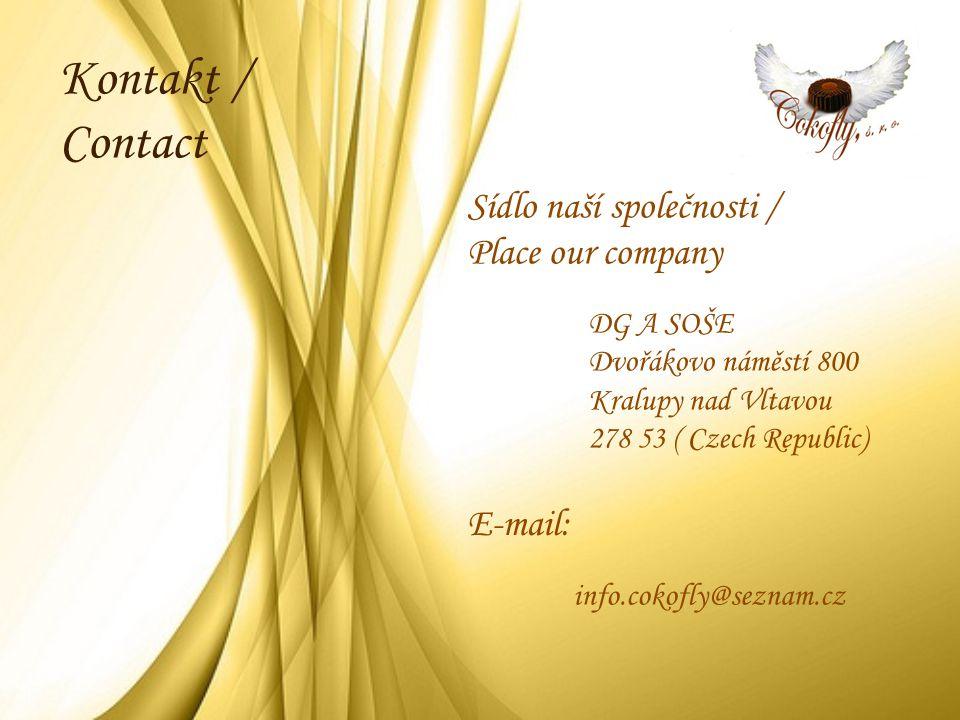 Kontakt / Contact Sídlo naší společnosti / Place our company DG A SOŠE Dvořákovo náměstí 800 Kralupy nad Vltavou 278 53 ( Czech Republic) E-mail: info.cokofly@seznam.cz
