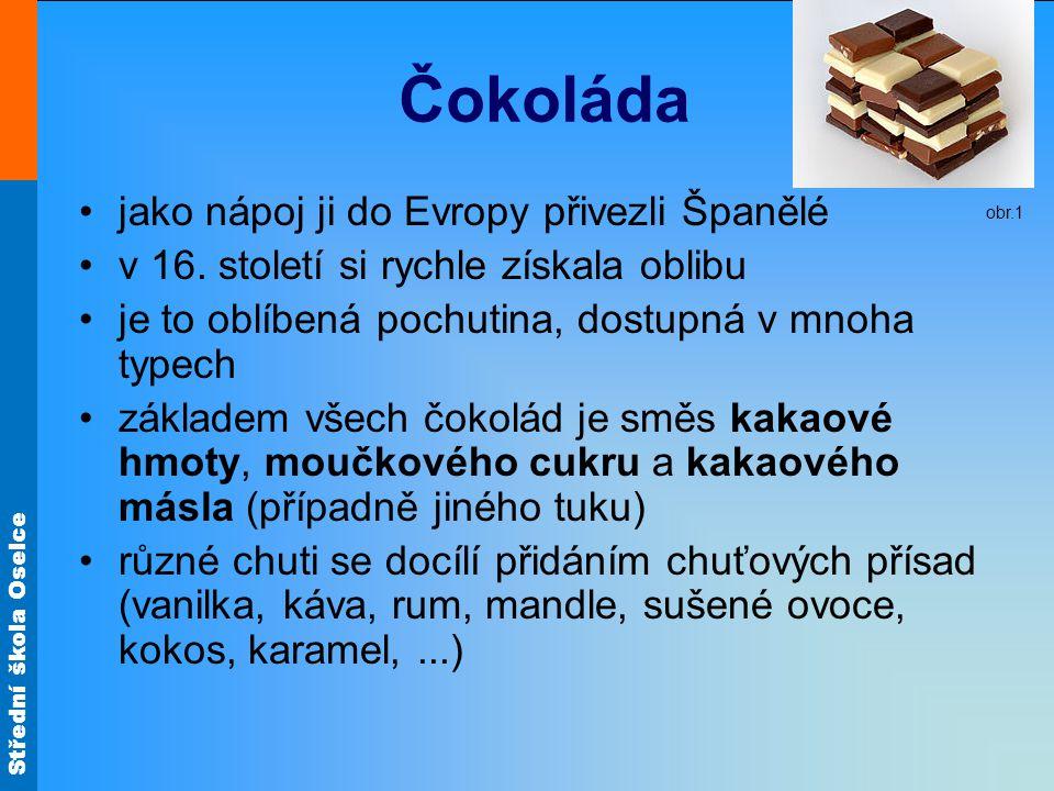 Střední škola Oselce Čokoláda jako nápoj ji do Evropy přivezli Španělé v 16. století si rychle získala oblibu je to oblíbená pochutina, dostupná v mno