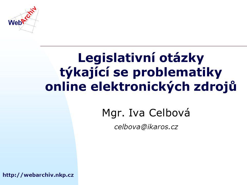 http://webarchiv.nkp.cz Legislativní otázky týkající se problematiky online elektronických zdrojů Mgr.