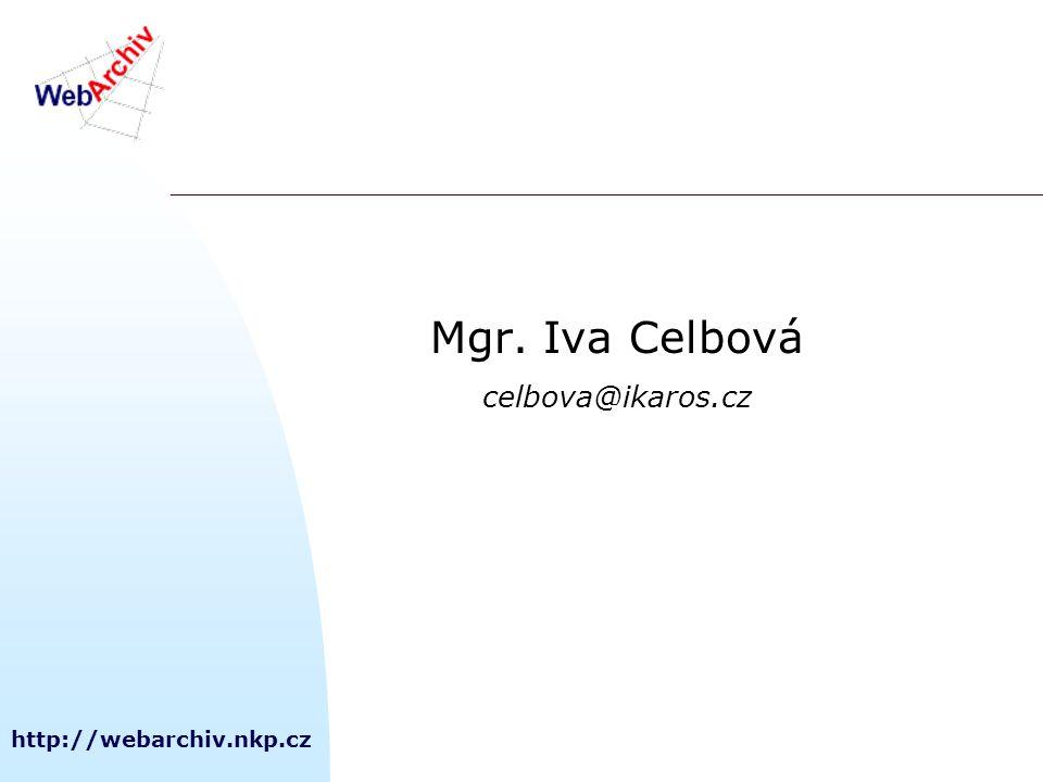 http://webarchiv.nkp.cz Mgr. Iva Celbová celbova@ikaros.cz
