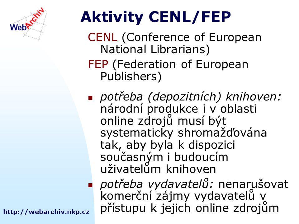 http://webarchiv.nkp.cz Aktivity CENL/FEP CENL (Conference of European National Librarians) FEP (Federation of European Publishers) potřeba (depozitních) knihoven: národní produkce i v oblasti online zdrojů musí být systematicky shromažďována tak, aby byla k dispozici současným i budoucím uživatelům knihoven potřeba vydavatelů: nenarušovat komerční zájmy vydavatelů v přístupu k jejich online zdrojům