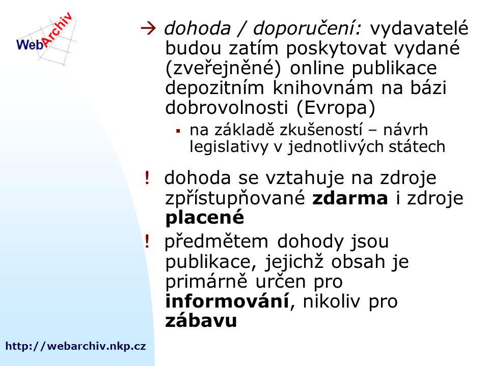 http://webarchiv.nkp.cz  dohoda / doporučení: vydavatelé budou zatím poskytovat vydané (zveřejněné) online publikace depozitním knihovnám na bázi dobrovolnosti (Evropa)  na základě zkušeností – návrh legislativy v jednotlivých státech .