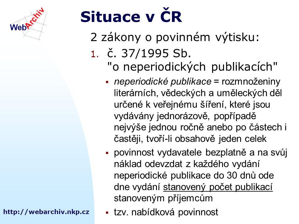 http://webarchiv.nkp.cz Situace v ČR 2 zákony o povinném výtisku: 1.