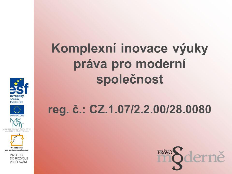 Komplexní inovace výuky práva pro moderní společnost reg. č.: CZ.1.07/2.2.00/28.0080