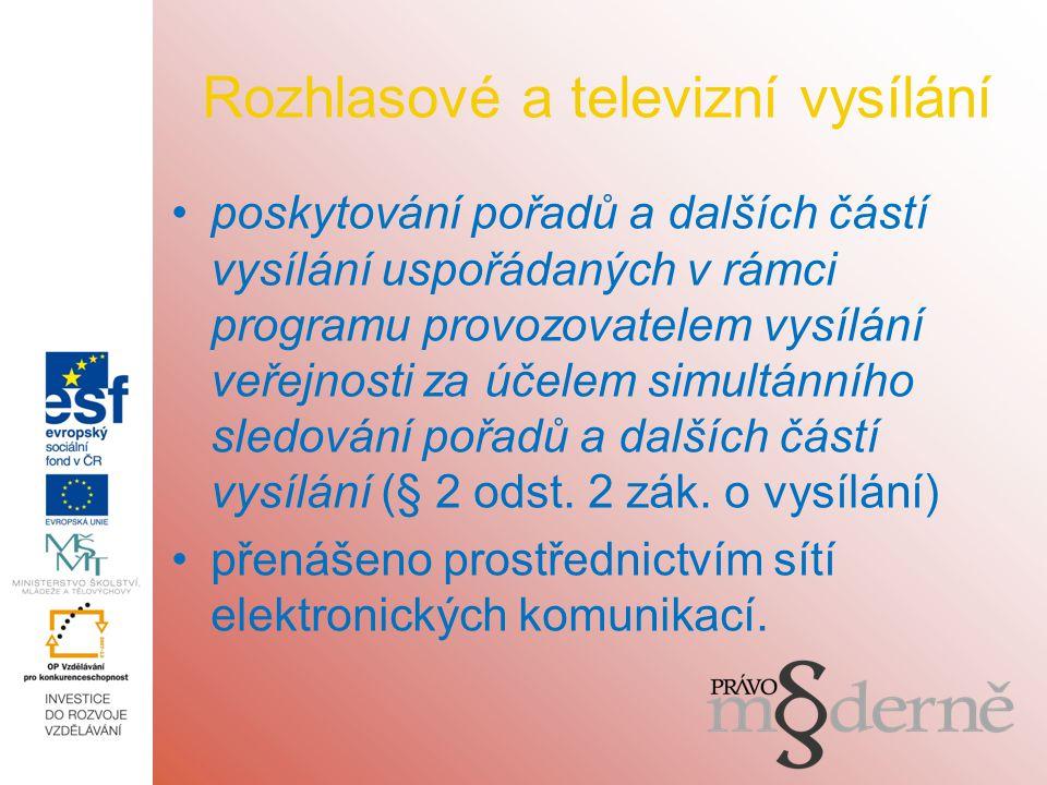 Rozhlasové a televizní vysílání poskytování pořadů a dalších částí vysílání uspořádaných v rámci programu provozovatelem vysílání veřejnosti za účelem simultánního sledování pořadů a dalších částí vysílání (§ 2 odst.