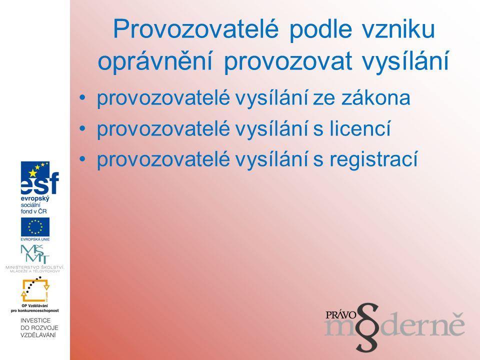 Provozovatelé podle vzniku oprávnění provozovat vysílání provozovatelé vysílání ze zákona provozovatelé vysílání s licencí provozovatelé vysílání s registrací