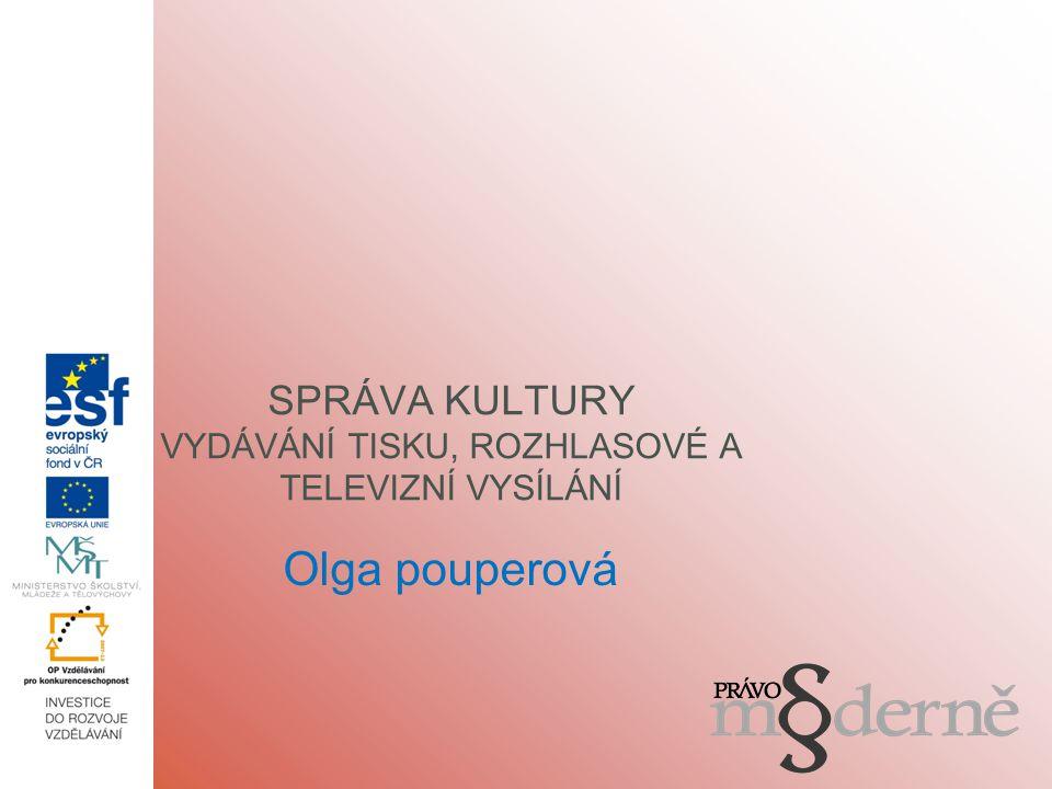 Olga pouperová SPRÁVA KULTURY VYDÁVÁNÍ TISKU, ROZHLASOVÉ A TELEVIZNÍ VYSÍLÁNÍ