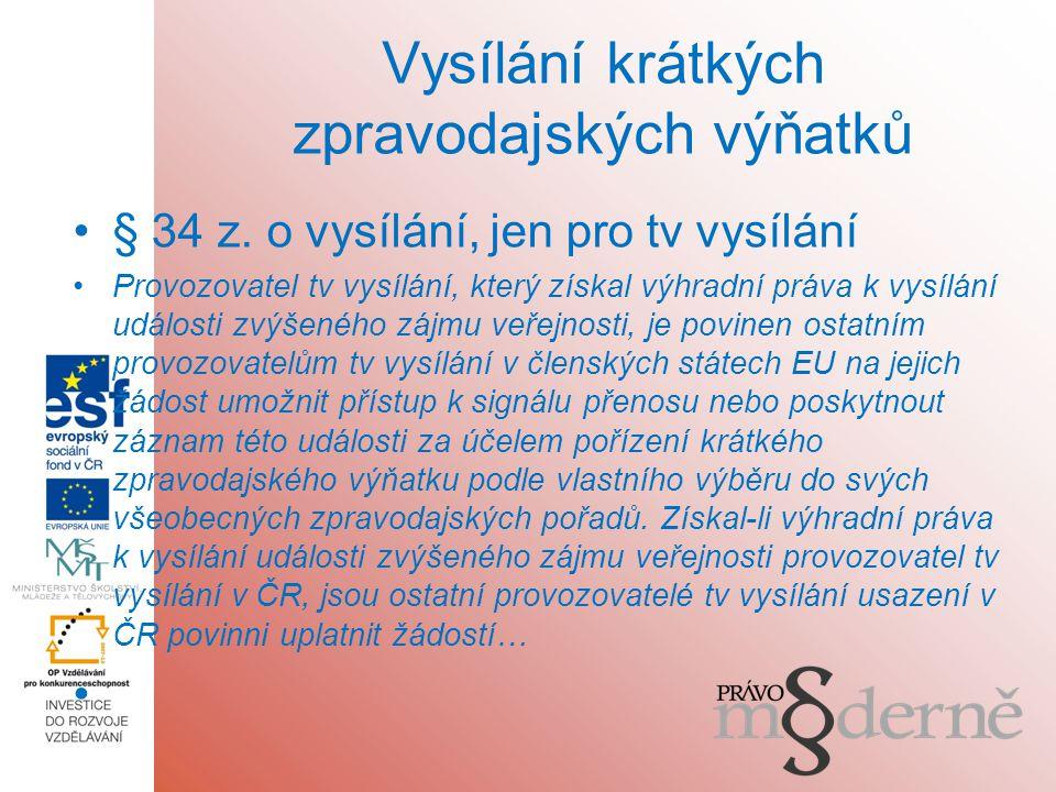 Vysílání krátkých zpravodajských výňatků § 34 z.