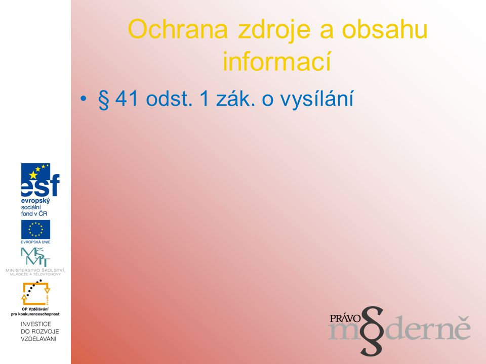 Ochrana zdroje a obsahu informací § 41 odst. 1 zák. o vysílání