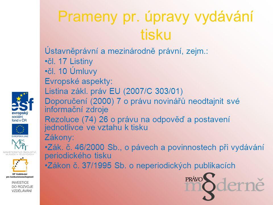Prameny pr. úpravy vydávání tisku Ústavněprávní a mezinárodně právní, zejm.: čl.