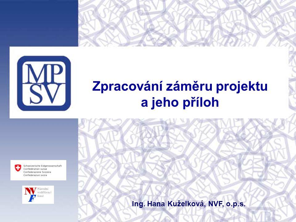 Zpracování záměru projektu a jeho příloh Ing. Hana Kuželková, NVF, o.p.s.