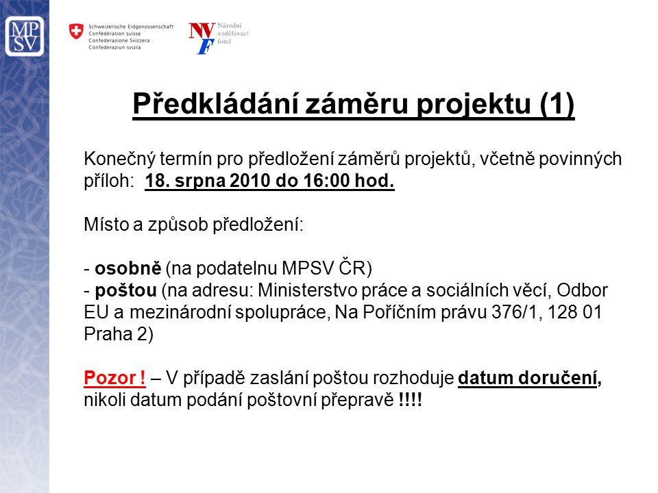 Předkládání záměru projektu (2) Záměr projektu musí být předložen: v českém jazyce na předepsaném Formuláři pro zpracování záměru ve 3 tištěných vyhotoveních, a to v 1 originále a 2 kopiích (označených: Kopie 1, Kopie 2) v elektronické verzi (2 CD označená identifikací projektu) Každý výtisk a každé CD musí obsahovat záměr projektu a všechny povinné a nepovinné přílohy.