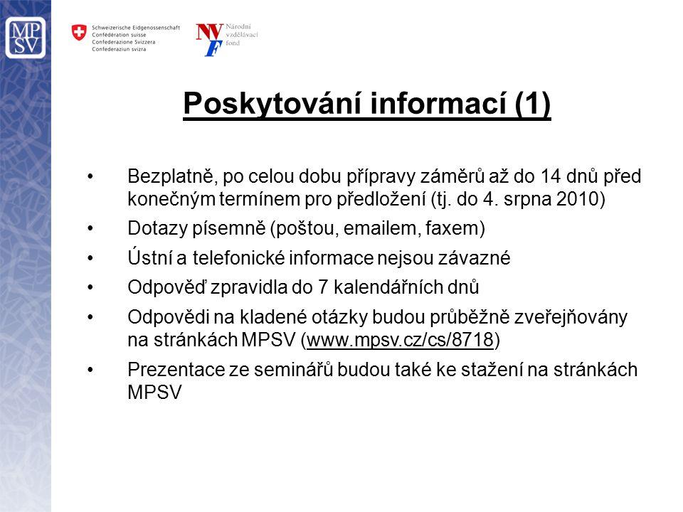Poskytování informací (1) Bezplatně, po celou dobu přípravy záměrů až do 14 dnů před konečným termínem pro předložení (tj.