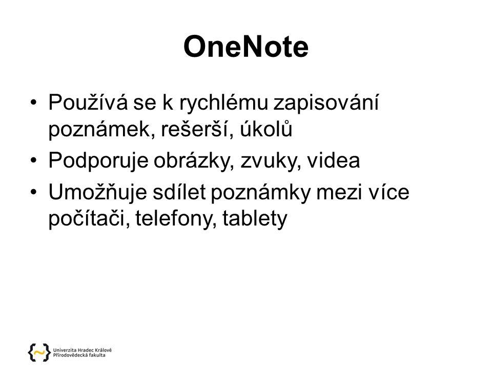 OneNote Používá se k rychlému zapisování poznámek, rešerší, úkolů Podporuje obrázky, zvuky, videa Umožňuje sdílet poznámky mezi více počítači, telefony, tablety
