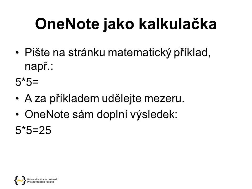 OneNote jako kalkulačka Pište na stránku matematický příklad, např.: 5*5= A za příkladem udělejte mezeru.