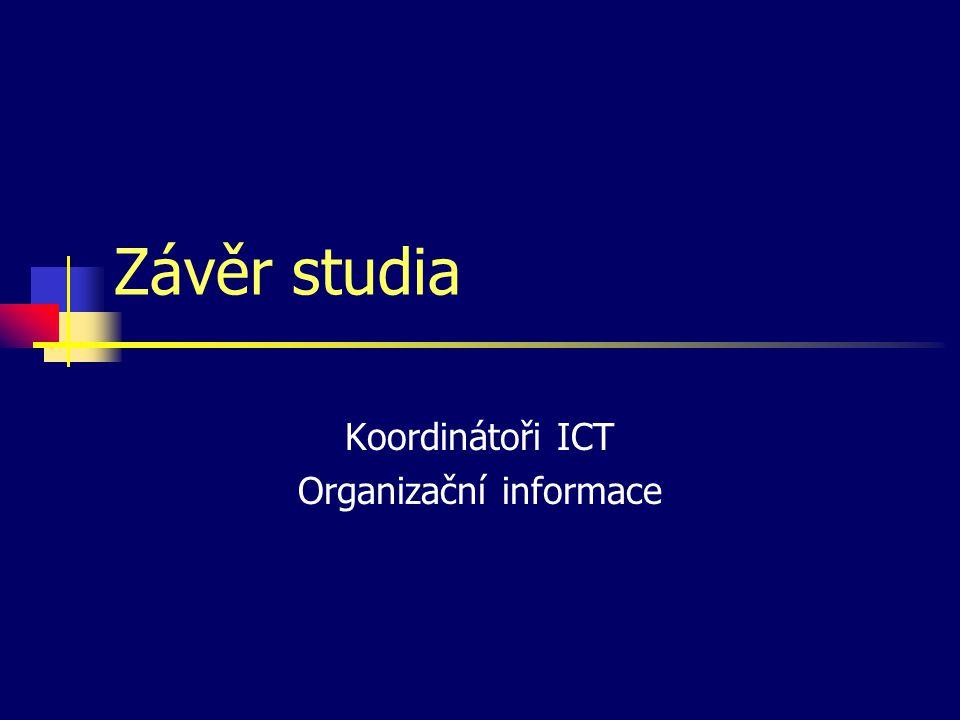 Závěr studia Koordinátoři ICT Organizační informace