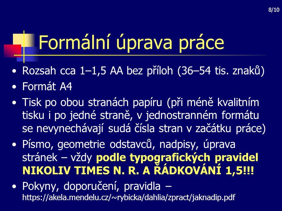 8/10 Formální úprava práce Rozsah cca 1–1,5 AA bez příloh (36–54 tis. znaků) Formát A4 Tisk po obou stranách papíru (při méně kvalitním tisku i po jed