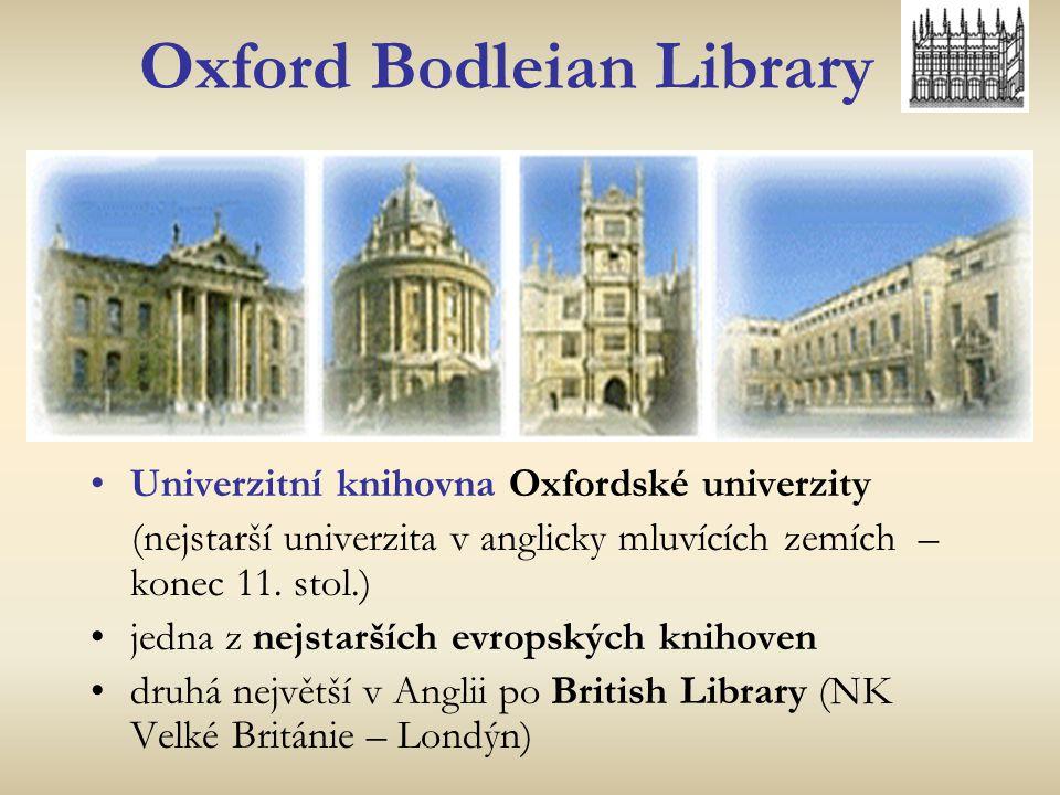 Oxford Bodleian Library Univerzitní knihovna Oxfordské univerzity (nejstarší univerzita v anglicky mluvících zemích – konec 11. stol.) jedna z nejstar