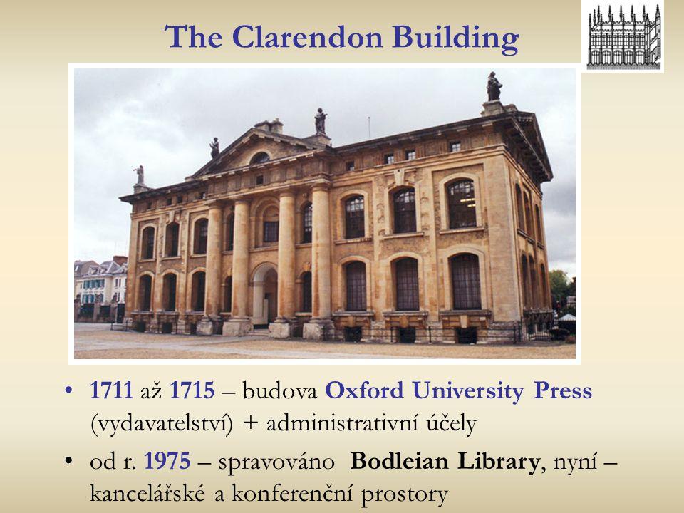 The Clarendon Building 1711 až 1715 – budova Oxford University Press (vydavatelství) + administrativní účely od r. 1975 – spravováno Bodleian Library,