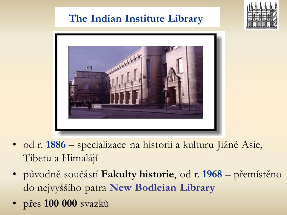 The Indian Institute Library od r. 1886 – specializace na historii a kulturu Jižné Asie, Tibetu a Himalájí původně součástí Fakulty historie, od r. 19