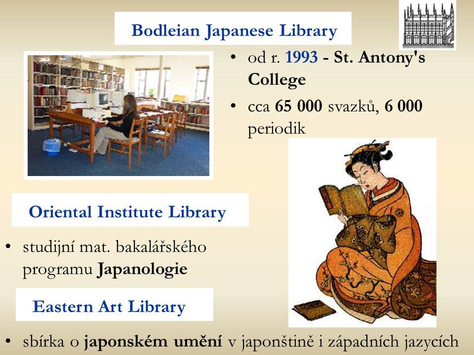 od r. 1993 - St. Antony's College cca 65 000 svazků, 6 000 periodik Bodleian Japanese Library Oriental Institute Library Eastern Art Library studijní