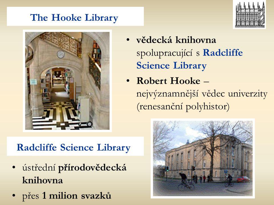 vědecká knihovna spolupracující s Radcliffe Science Library Robert Hooke – nejvýznamnější vědec univerzity (renesanční polyhistor) ústřední přírodověd
