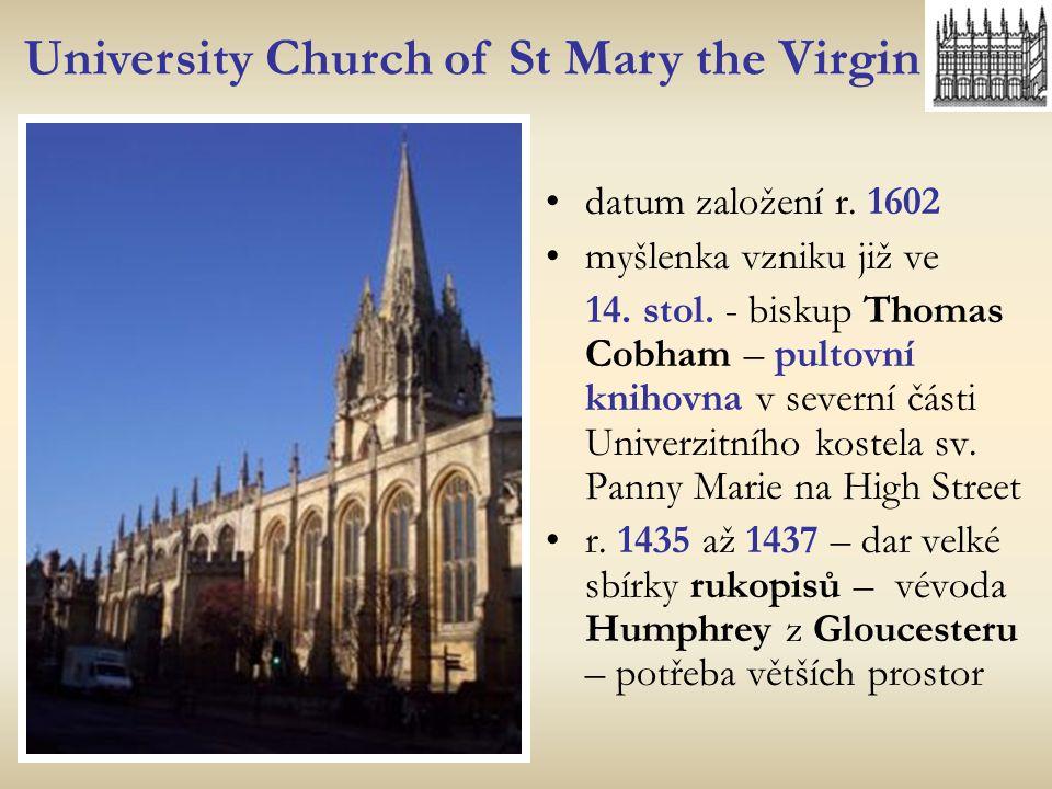 University Church of St Mary the Virgin datum založení r. 1602 myšlenka vzniku již ve 14. stol. - biskup Thomas Cobham – pultovní knihovna v severní č