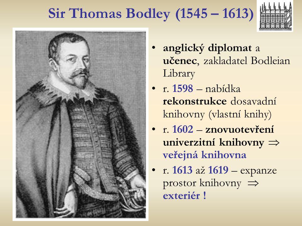Sir Thomas Bodley (1545 – 1613) anglický diplomat a učenec, zakladatel Bodleian Library r. 1598 – nabídka rekonstrukce dosavadní knihovny (vlastní kni