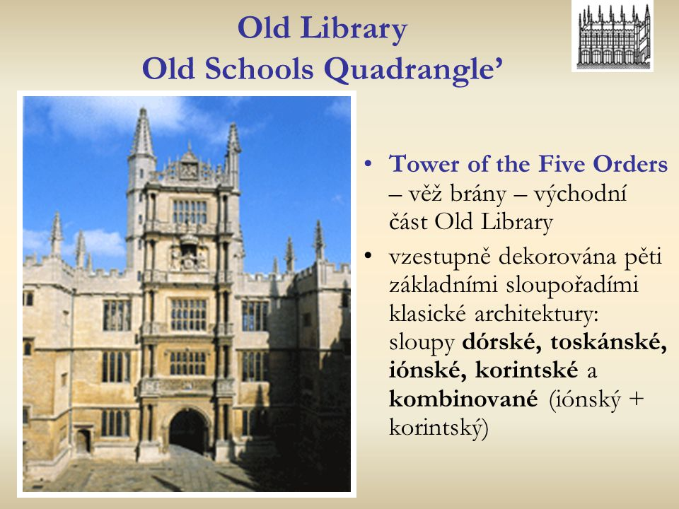 Old Library Old Schools Quadrangle' Tower of the Five Orders – věž brány – východní část Old Library vzestupně dekorována pěti základními sloupořadími