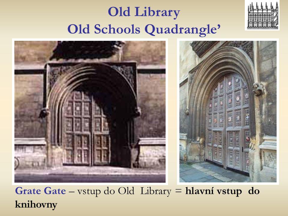 Old Library Old Schools Quadrangle' Grate Gate – vstup do Old Library = hlavní vstup do knihovny