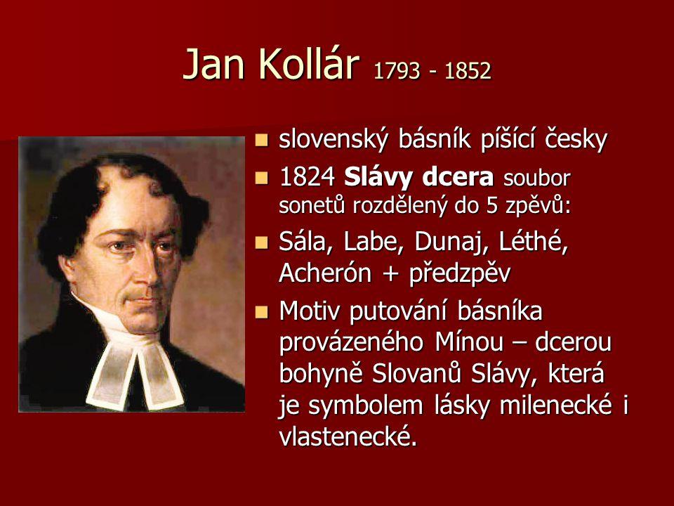 Jan Kollár 1793 - 1852 slovenský básník píšící česky slovenský básník píšící česky 1824 Slávy dcera soubor sonetů rozdělený do 5 zpěvů: 1824 Slávy dce