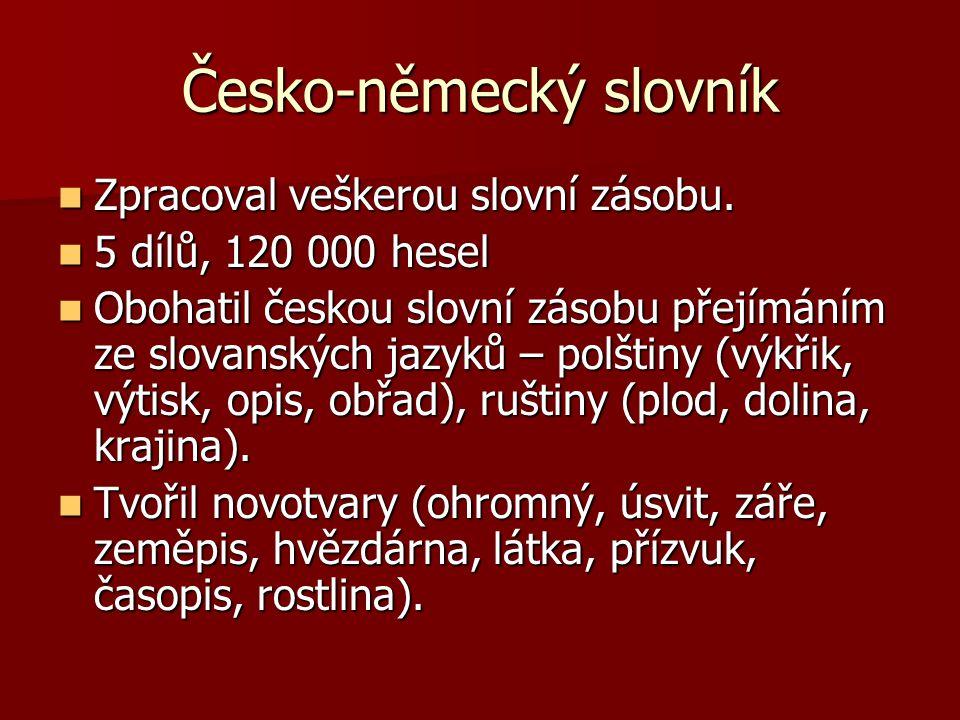Česko-německý slovník Zpracoval veškerou slovní zásobu. Zpracoval veškerou slovní zásobu. 5 dílů, 120 000 hesel 5 dílů, 120 000 hesel Obohatil českou
