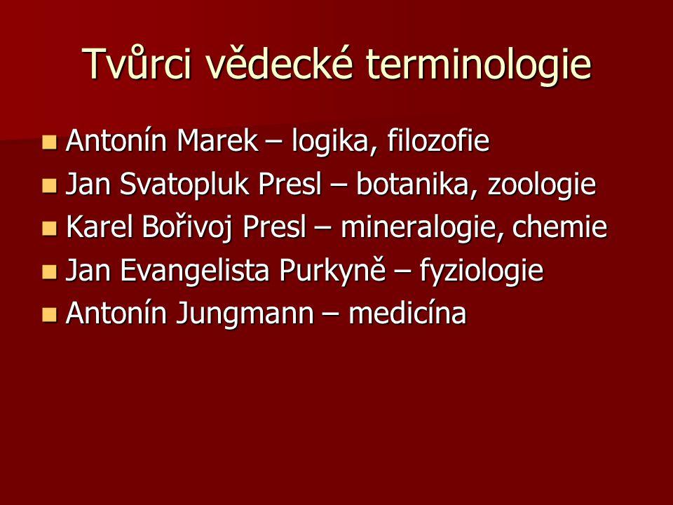 Tvůrci vědecké terminologie Antonín Marek – logika, filozofie Antonín Marek – logika, filozofie Jan Svatopluk Presl – botanika, zoologie Jan Svatopluk
