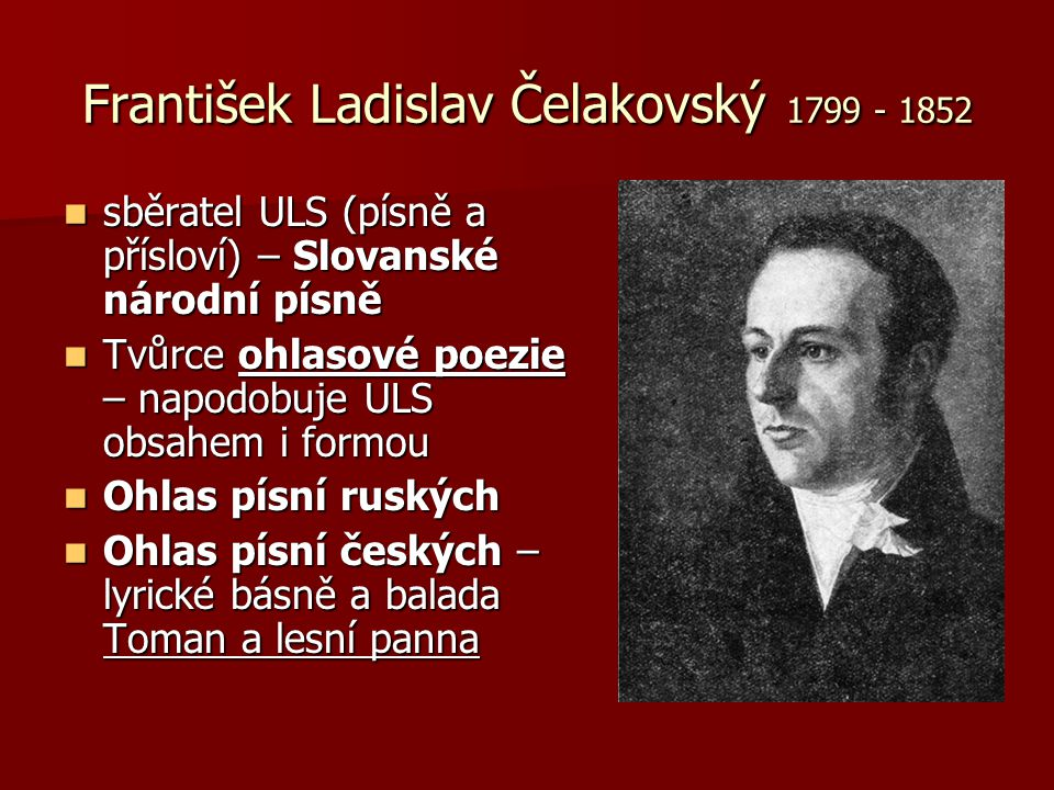 František Ladislav Čelakovský 1799 - 1852 sběratel ULS (písně a přísloví) – Slovanské národní písně sběratel ULS (písně a přísloví) – Slovanské národn