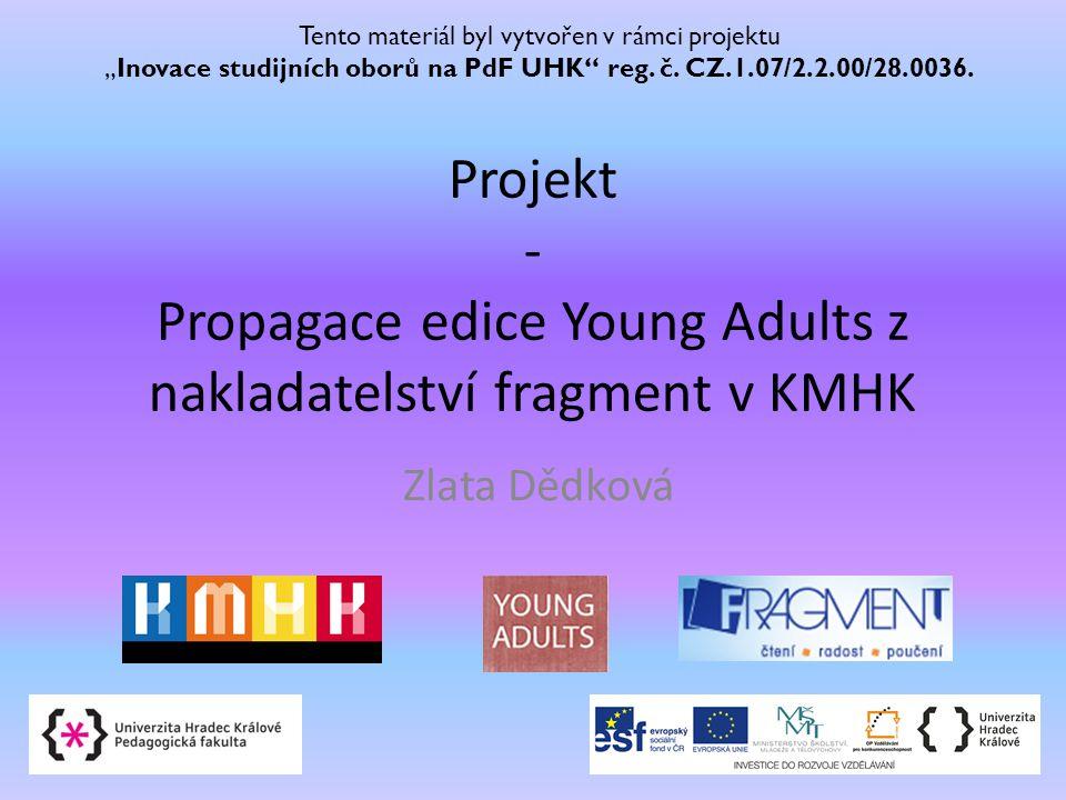 """Projekt - Propagace edice Young Adults z nakladatelství fragment v KMHK Zlata Dědková Tento materiál byl vytvořen v rámci projektu """"Inovace studijních"""