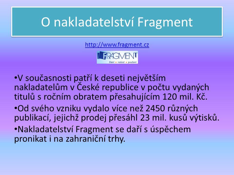 O nakladatelství Fragment http://www.fragment.cz V současnosti patří k deseti největším nakladatelům v České republice v počtu vydaných titulů s roční