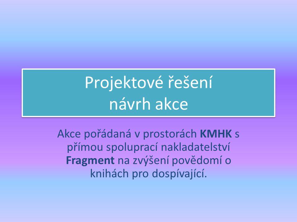 Projektové řešení návrh akce Akce pořádaná v prostorách KMHK s přímou spoluprací nakladatelství Fragment na zvýšení povědomí o knihách pro dospívající