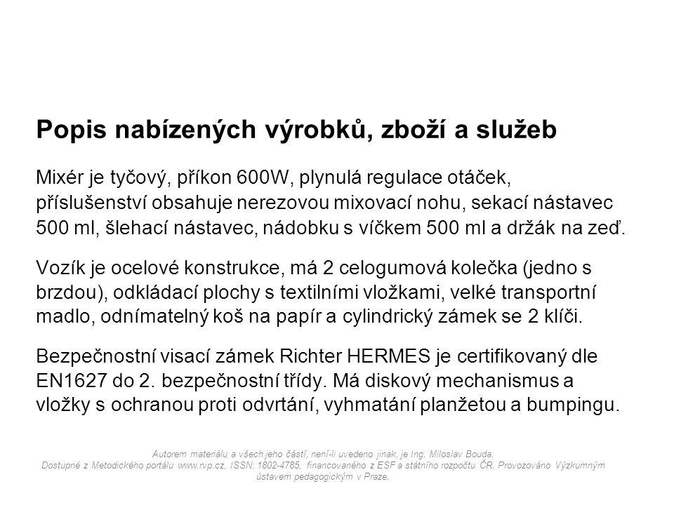 Popis nabízených výrobků, zboží a služeb Mixér je tyčový, příkon 600W, plynulá regulace otáček, příslušenství obsahuje nerezovou mixovací nohu, sekací