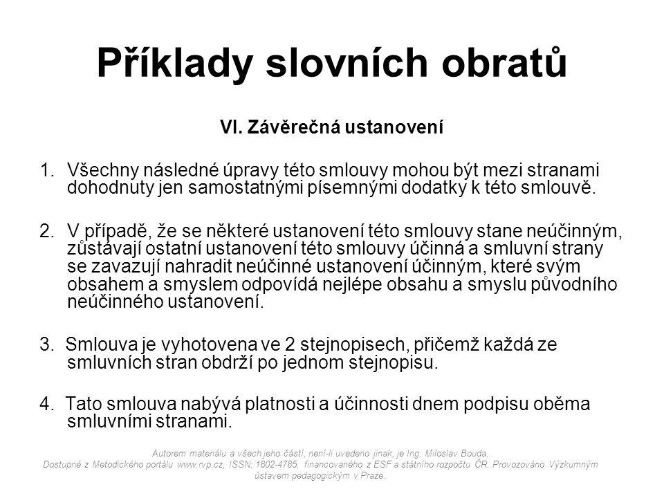 Příklady slovních obratů VI. Závěrečná ustanovení 1.Všechny následné úpravy této smlouvy mohou být mezi stranami dohodnuty jen samostatnými písemnými
