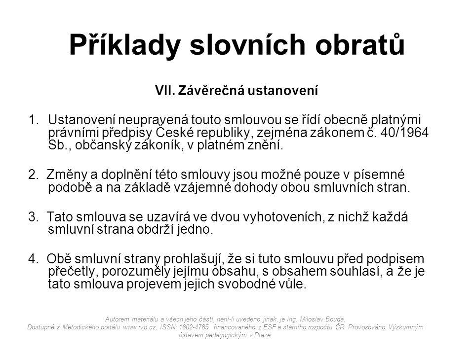 Příklady slovních obratů VII. Závěrečná ustanovení 1.Ustanovení neupravená touto smlouvou se řídí obecně platnými právními předpisy České republiky, z