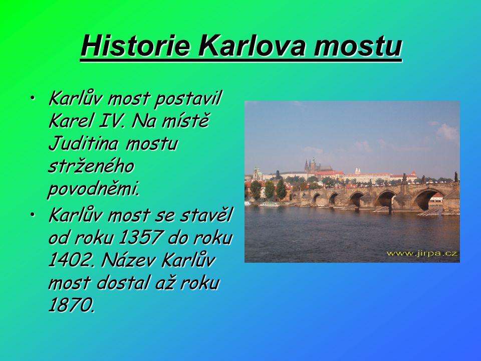 Historie Karlova mostu Karlův most postavil Karel IV. Na místě Juditina mostu strženého povodněmi.Karlův most postavil Karel IV. Na místě Juditina mos