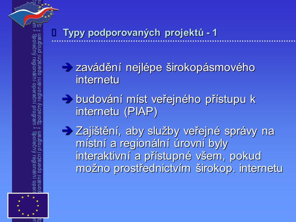Typy podporovaných projektů - 1   zavádění nejlépe širokopásmového internetu  budování míst veřejného přístupu k internetu (PIAP)  Zajištění, aby služby veřejné správy na místní a regionální úrovni byly interaktivní a přístupné všem, pokud možno prostřednictvím širokop.